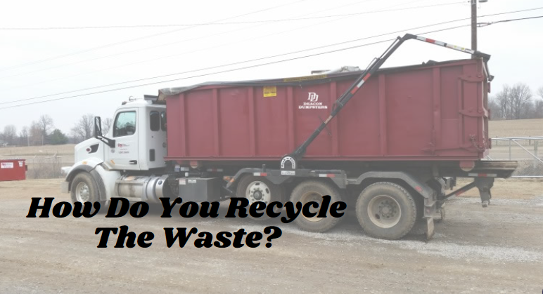 How Do You Recycle The Waste?