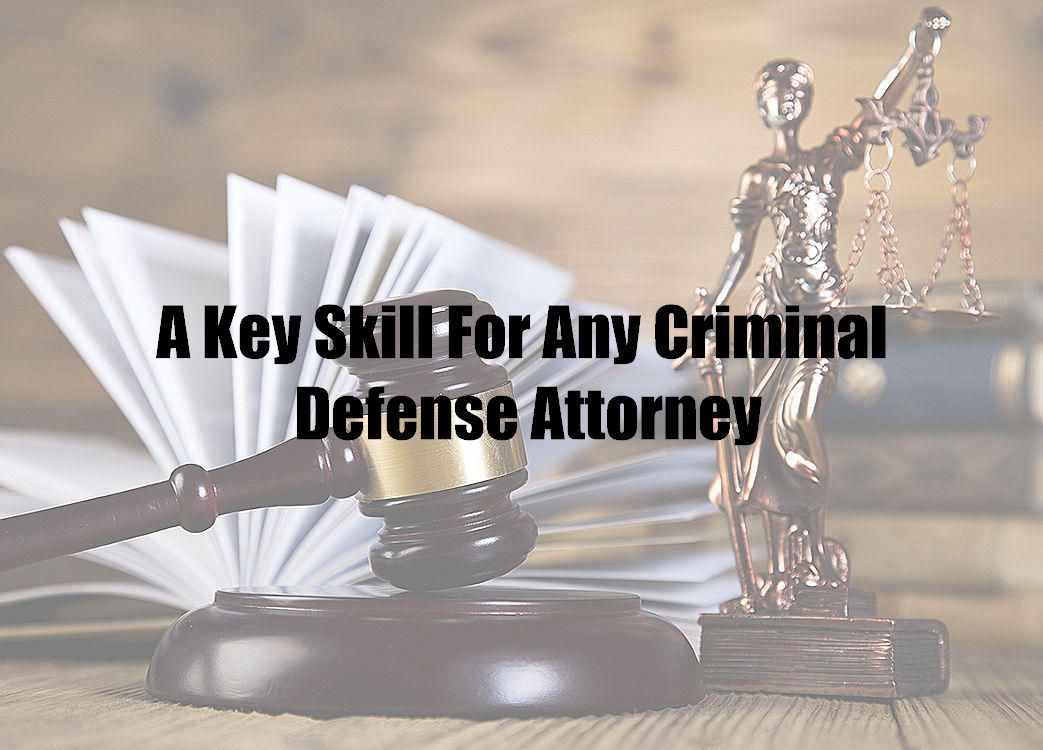 A Key Skill For Any Criminal Defense Attorney