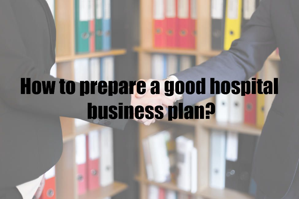 How to prepare a good hospital business plan?