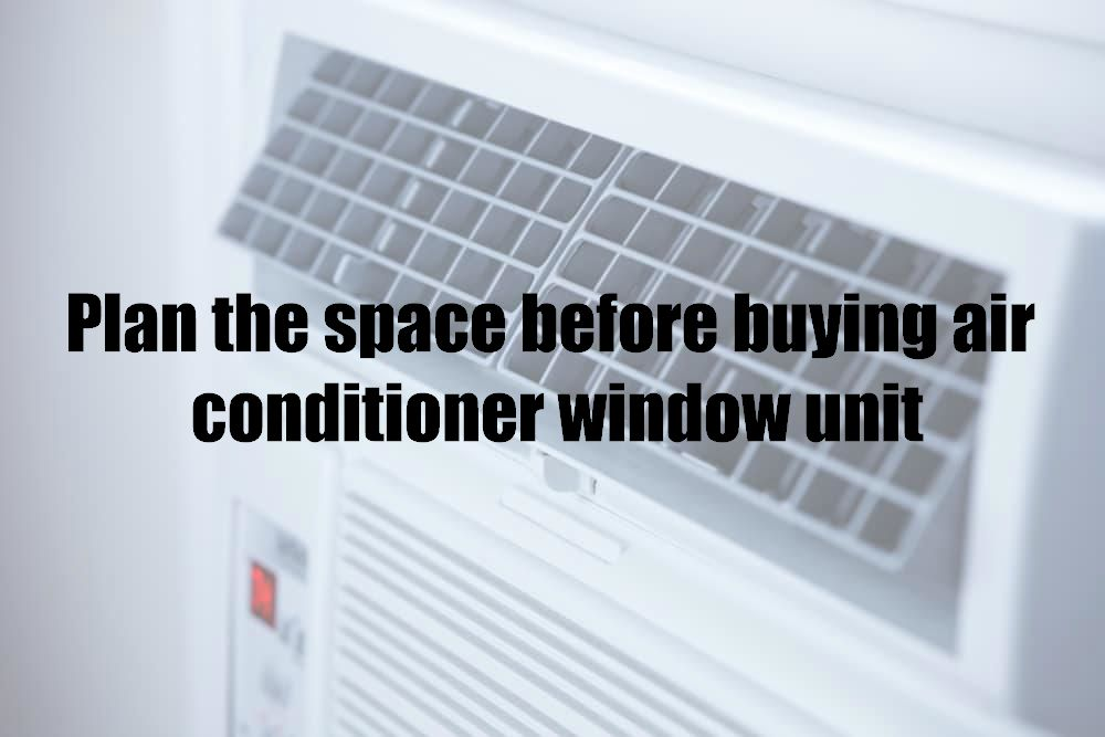 Plan the space before buying air conditioner window unit